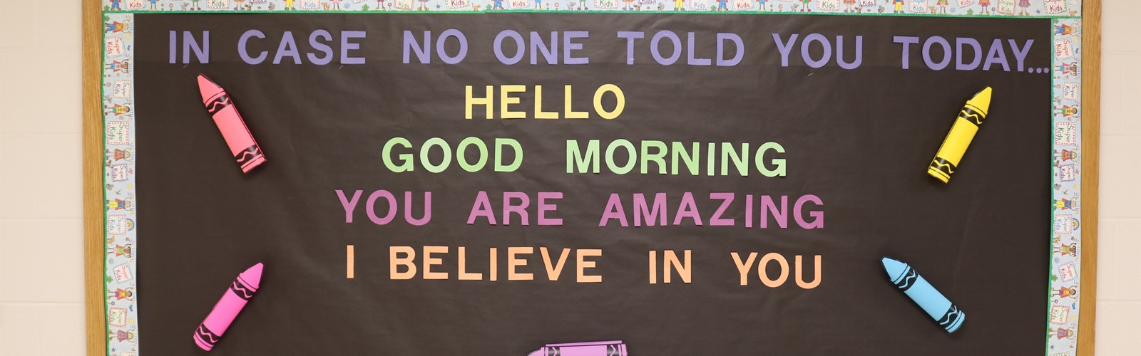 Bulletin Board: In case no one told you today: hello, good morning, you are amazing, I believe in you